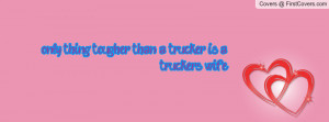 only thing tougher than a trucker is a trucker's wife!! , Pictures