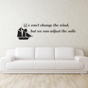 ... can't change the wind, but we can adjust the sails quote wall decal