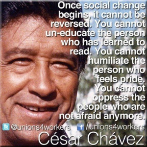 Cesar Chavez.. its about pride in yourself.