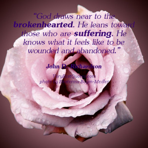 God draws near to the brokenhearted. He leans toward those who are ...