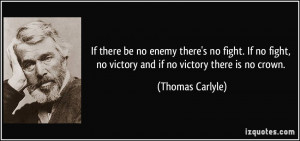 If there be no enemy there's no fight. If no fight, no victory and if ...