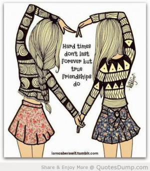 Hard Times Dont Last Forever But True Friendship Do Friendship Quote