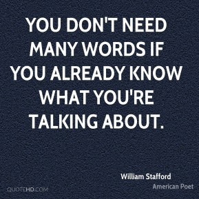 William Stafford - You don't need many words if you already know what ...