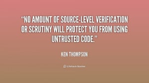 No amount of source-level verification or scrutiny will protect you ...