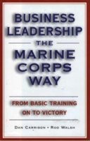 Business Leadership the Marine Corps Way: From Basic Training on to ...