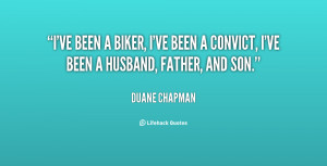 ve been a biker, I've been a convict, I've been a husband, father ...
