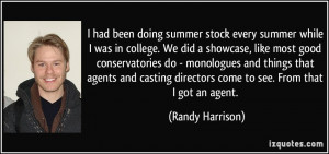 ... casting directors come to see. From that I got an agent. - Randy