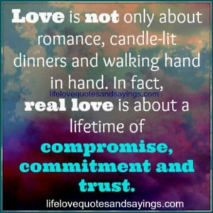 Love takes work and sacrifices... compromise.... and forgiveness...