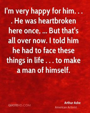 Arthur Ashe - I'm very happy for him. . . . He was heartbroken here ...