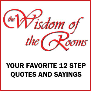 collect the best 12 Step sayings and quotes from the rooms of ...