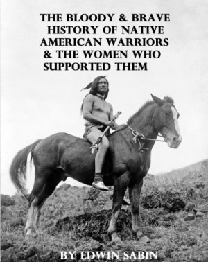The Bloody & Brave History of Native American Warriors & the Women Who ...