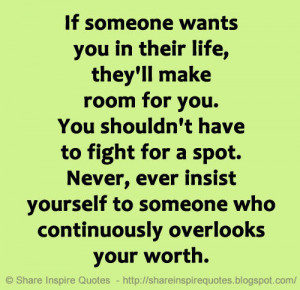 If someone wants you in their life, they'll make room for you. You ...