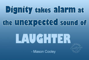 Dignity Quote: Dignity takes alarm at the unexpected sound...