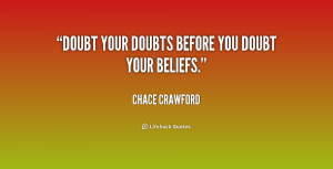 """Doubt your doubts before you doubt your beliefs."""""""