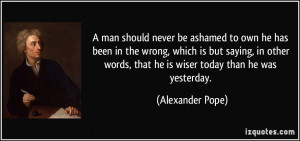 man should never be ashamed to own he has been in the wrong, which ...