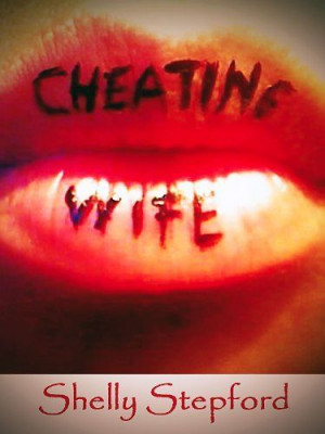 Cheating Wife: My Adultery, My Emotional Affairs by Shelly Stepford ...