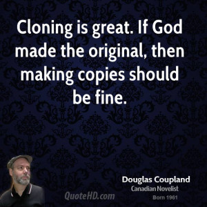 doug-coupland-doug-coupland-cloning-is-great-if-god-made-the-original ...