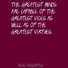 Descartes Quotes Knowledge | Rene Descartes The greatest minds are ...