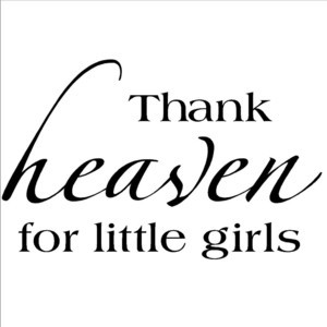 Sayings\ Vinyl\ Lettering Thank Heaven For Little Girls Wall Sayings ...