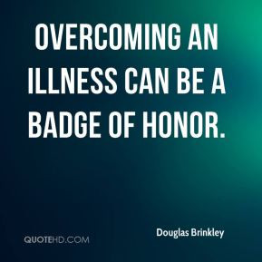 Douglas Brinkley - Overcoming an illness can be a badge of honor.