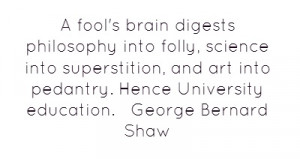 ... brain digests philosophy into folly, science into superstition