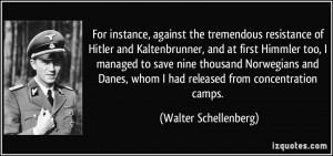 For instance, against the tremendous resistance of Hitler and ...