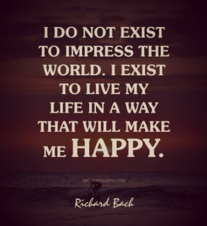 do not exist to impress the world