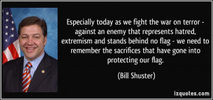 Especially today as we fight the war on terror - against an enemy that ...