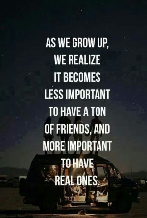 As we grow up, we realize it becomes less important to have a ton of ...