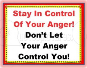 http://www.pics22.com/stay-in-control-of-your-anger-anger-quote/