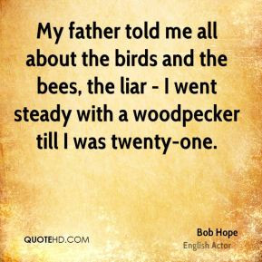 Bob Hope - My father told me all about the birds and the bees, the ...