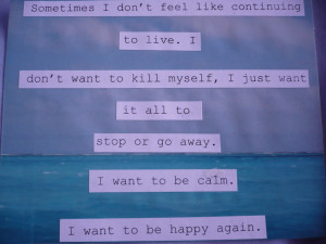 ... want to kill myself, I just want it all to stop or go away. I want to