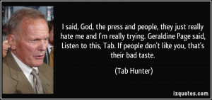 said, God, the press and people, they just really hate me and I'm ...