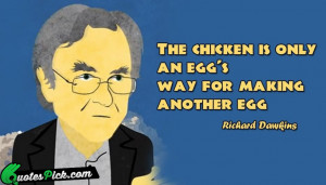 The Chicken Is Only An Quote by Richard Dawkins @ Quotespick.com