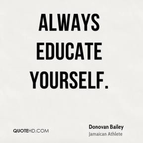 Donovan Bailey - Always educate yourself.