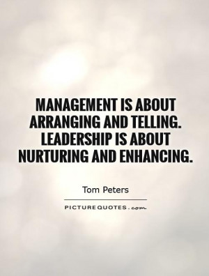 ... telling. Leadership is about nurturing and enhancing Picture Quote #1