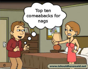 Top Ten Comebacks for nagging wives and girlfriends