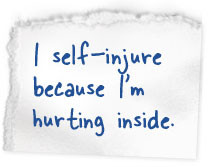 People who self-injure might cut, burn, hit or bite themselves, or ...