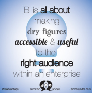 BI is all about making dry figures accessible & useful to the right ...
