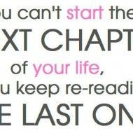 You can t start the next chapter of your life if you keep re-reading ...