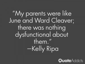 My parents were like June and Ward Cleaver; there was nothing ...