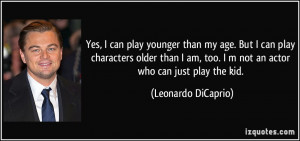 Yes, I can play younger than my age. But I can play characters older ...