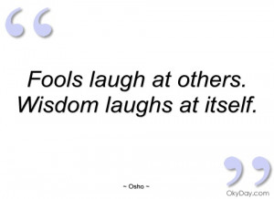fools laugh at others osho