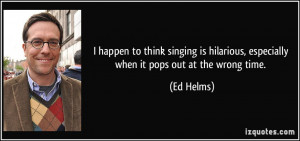 More Ed Helms Quotes