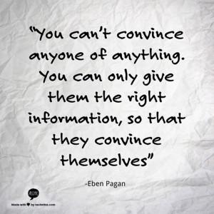quotes-eben-pagan-on-convincing.jpg