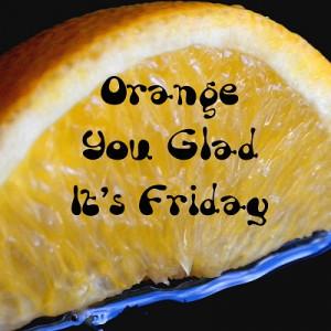 Orange You Glad It's Friday!