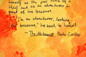 This one is a quote from the Alchemist that's really stuck with my ...