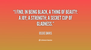 ... black, a thing of beauty: a joy; a strength; a secret cup of gladness