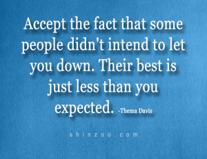 Quotes About People Who Let You Down Intend to let you down.