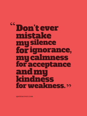... My Calmness For Acceptace And My Kindness For Weakness - Mistake Quote